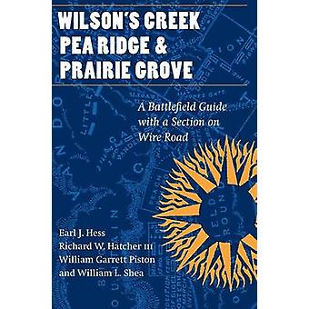 Wilsons Creek Pea Ridge and Prairie Grove A Battlefield Guide with a Section on Wire Road by Hess & Earl J.
