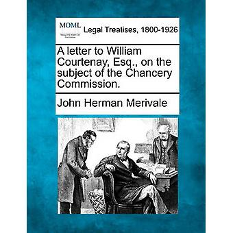 A letter to William Courtenay Esq. on the subject of the Chancery Commission. by Merivale & John Herman