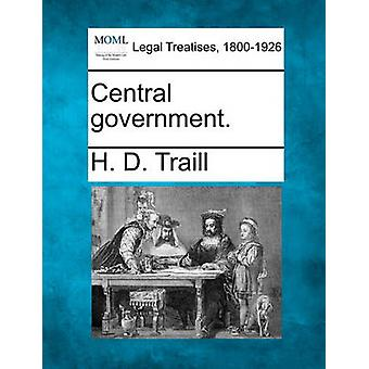 Central government. by Traill & H. D.