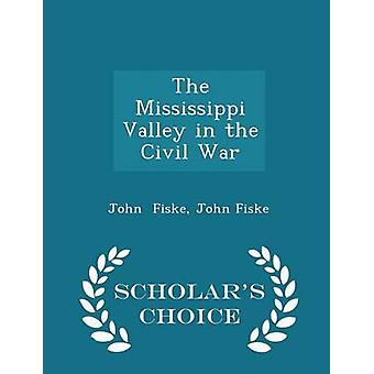 The Mississippi Valley in the Civil War  Scholars Choice Edition by Fiske & John