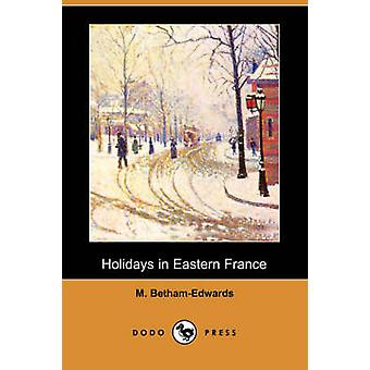 Holidays in Eastern France Dodo Press by BethamEdwards & M.