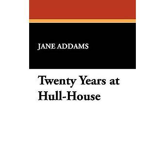 Tjugo år vid HullHouse av Addams & Jane