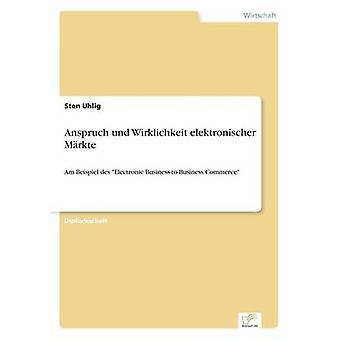 Anspruch und Wirklichkeit elektronischer Mrkte av Uhlig & Sten
