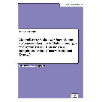 Methodische Arbeiten Zur Entwicklung Verbesserter Enzymaktivittsbestimmungen von Xylanasen Und Glucanasen in Komplexen Proben Futtermitteln Und Futterbrei von Froeck & Matthias