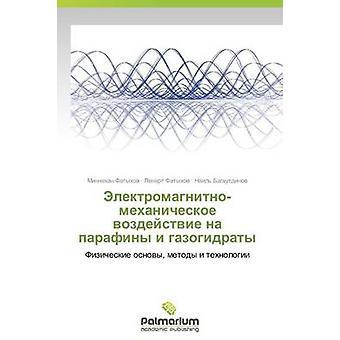 ElektromagnitnoMekhanicheskoe Vozdeystvie Na Parafiny jag Gazogidraty av Fatykhov Minnekhan