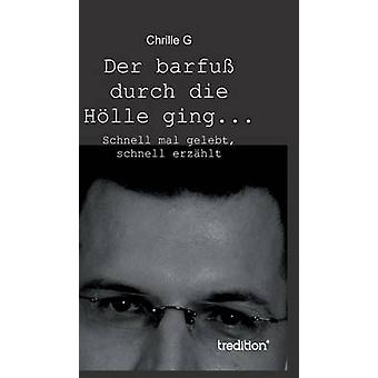Der Barfuss Durch Die Holle Ging... by G & Chrille
