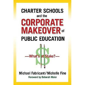 Charter Schools and the Corporate Makeover of Public Education - What'