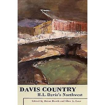 Davis Country - H. L. Davis's Northwest by Brian Booth - Glen A. Love