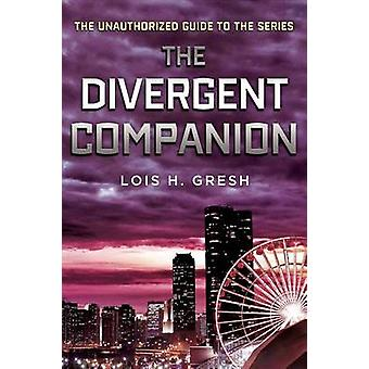 The Divergent Companion - The Unauthorized Guide to the Series by Lois