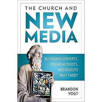 The Church and New Media - Blogging Converts - Online Activists - and