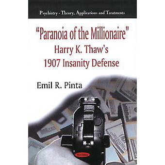 Paranoia of the Millionaire - Harry K. Thaw's 1907 Insanity Defense by
