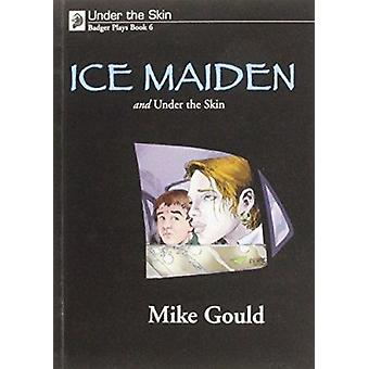 Under the Skin - Badger Plays for KS3 - Bk. 6 - Ice Maiden and Under the