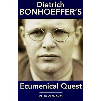 Dietrich Bonhoeffer's Ecumenical Quest by Keith Clements - 9782825416