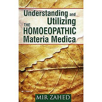 Understanding and Utilizing the Homoeopathic Materia Medica by Mir Za