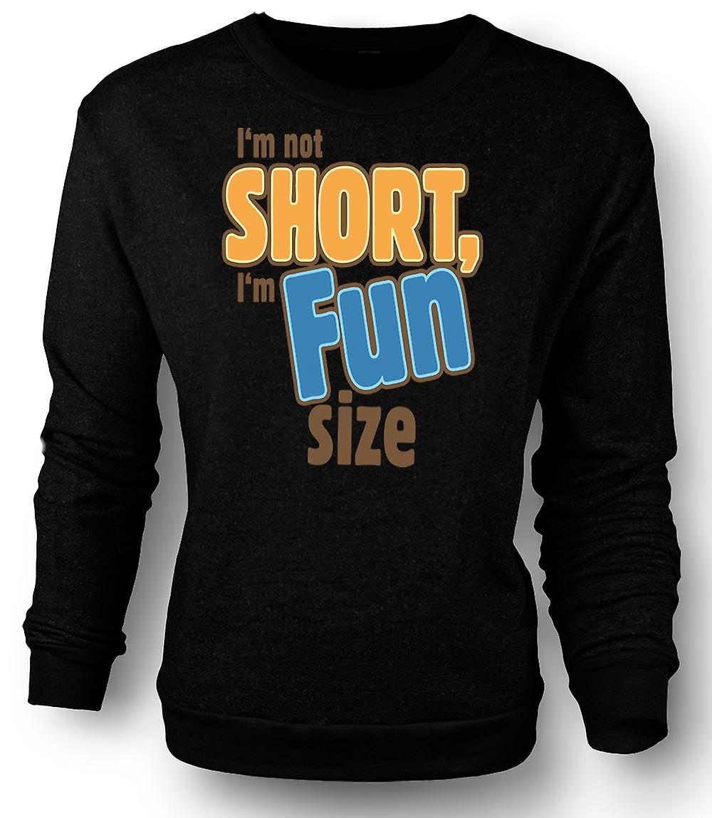 Mens Sweatshirt I'm Not Short, I'm Fun Size - Funny