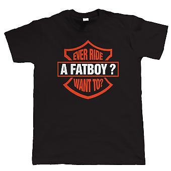 Ever Ride A Fatboy?  Funny Mens Biker T Shirt