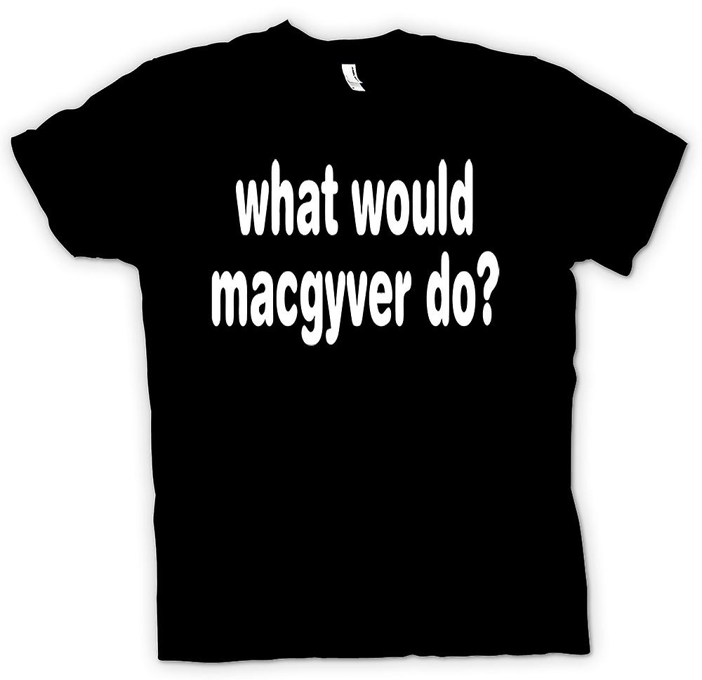 Mens T-shirt - What Would MacGyver Do - Quote