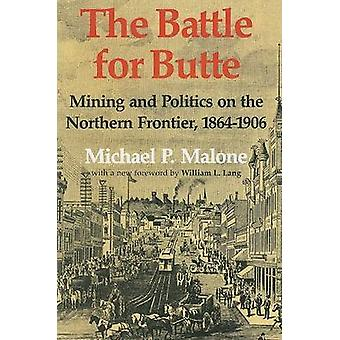 The Battle for Butte - Mining and Politics on the Northern Frontier -