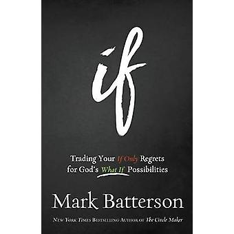 If Itpe - Trading Your If Only Regrets for God's What If Possibilities