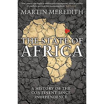 The State of Africa - A History of the Continent Since Independence by