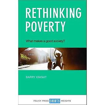 Rethinking poverty - What makes a good society? by Barry Knight - 9781