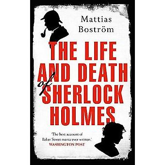 The Life and Death of Sherlock Holmes - Master Detective - Myth and Me