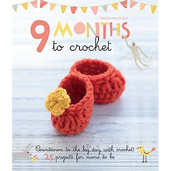 9 Months to Crochet - Countdown to the Big Day with Crochet! 25 Projec