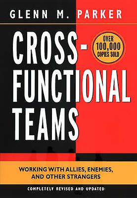 Cross Functional Teams - Working with Allies - Enemies and Other Stran