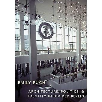 Architecture - Politics - and Identity in Divided Berlin by Emily Pug