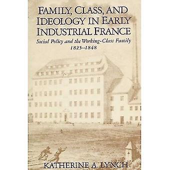 Famille, classe et l'idéologie en France industrielle précoce: politique sociale et la famille ouvrière, 1825-1848:...