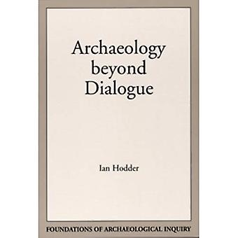 Archaeology Beyond Dialogue (Foundations of archaeological inquiry)