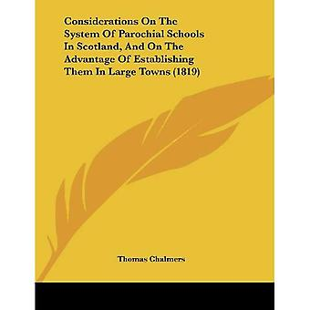 Considerations on the System of Parochial Schools in Scotland, and on the Advantage of Establishing Them in Large...