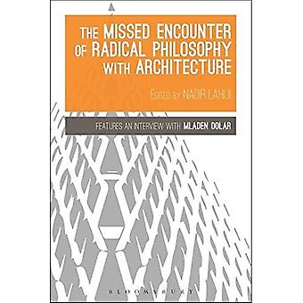 The Missed Encounter of Radical Philosophy with Architecture (Bloomsbury Studies in Philosophy)
