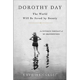 Dorothy Day: Världen kommer att sparas av skönhet: ett intimt porträtt av min mormor