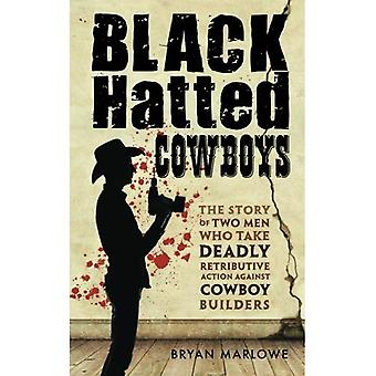 Black Hatted Cowboys: The story of two men who take deadly retributive action against cowboy builders
