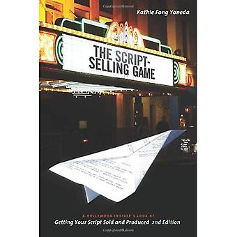 The Script Selling Game: A Hollywood Insiders Look at Getting Your Script Sold and Produced