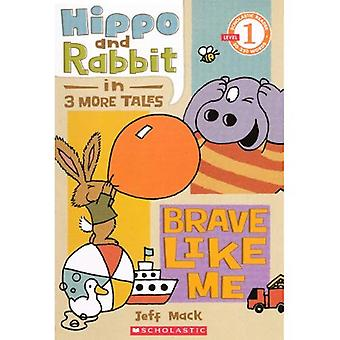 Hippo and Rabbit: Brave Like Me: 3 More Tales (Scholastic Reader: Level 1