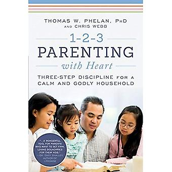 1-2-3 föräldraskap med hjärta: tre steg disciplin för en lugn och gudfruktiga hushåll