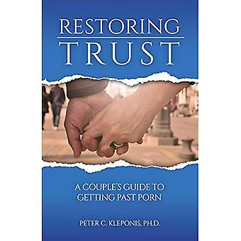 Restoring Trust: A Couple's� Guide to Getting Past Porn