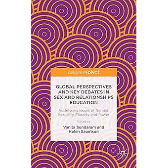 Global Perspectives and Key Debates in Sex and Relationships Education Addressing Issues of Gender Sexuality Plurality and Power by Sundaram & Vanita