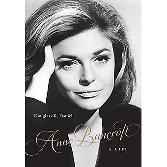Anne Bancroft - A Life by Douglass K. Daniel - 9780813169682 Book