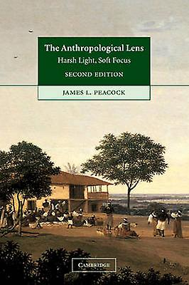 The Anthropological Lens by Peacock & James L.