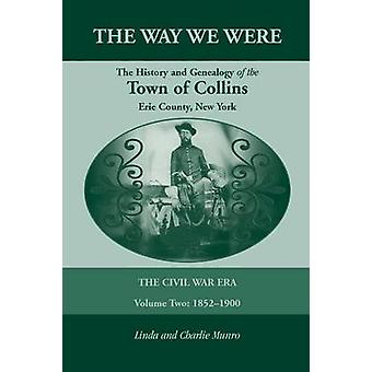 The Way We Were the History and Genealogy of the Town of Collins The Civil War Era  Volume Two 18521900 by Munro & Linda