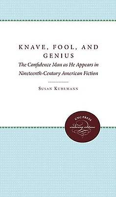 Knave Fool and Genius The Confidence Man as He Appears in NineteenthCentury American Fiction by Kuhlhommen & Susan