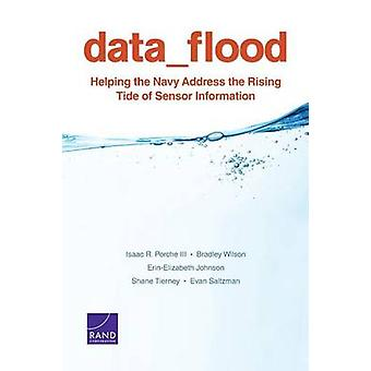 Data Flood Helping the Navy Address the Rising Tide of Sensor Information by Porche III & Isaac R.