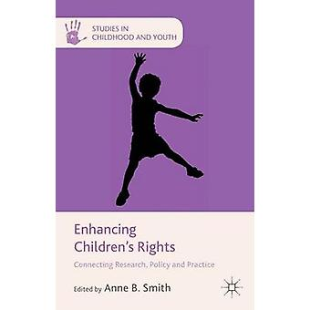 Enhancing Childrens Rights Connecting Research Policy and Practice by Smith & Anne B
