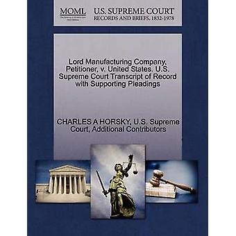 Lord Manufacturing Company Petitioner v. United States. U.S. Supreme Court Transcript of Record with Supporting Pleadings by HORSKY & CHARLES A