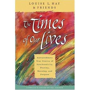 Tidspunkter af vores liv ekstraordinære sande historier af synkronicitet skæbne mening og formål af hø & Louise L.