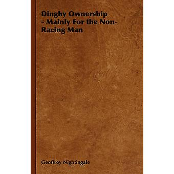 Dinghy Ownership  Mainly for the NonRacing Man by Nightingale & Geoffrey