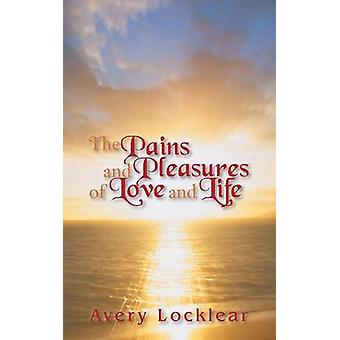 The Pains and Pleasures of Love and Life by Locklear & Avery